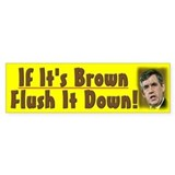 If it's brown flush it down
