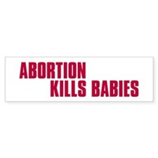 Abortion Kills Babies Bumper Bumper Sticker