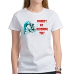 'WHERE'S MY BLOOMING TEA?' - Women's T-Shirt