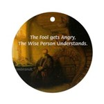 Fool Angry Wise Understand Ornament (Round)