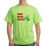 MARS NEEDS COFFEE! - Green T-Shirt