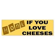 Honk if You Love Cheeses Bumper Bumper Sticker