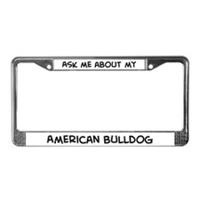 Ask me: American Bulldog  License Plate Frame
