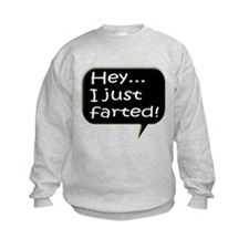 I just farted Sweatshirt