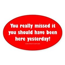 You really missed it! Oval Decal
