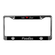 Black We Love Our Poodles License Plate Frame