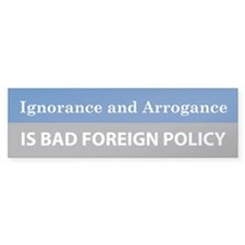 Ignorance and Arrogance Bumper Bumper Sticker