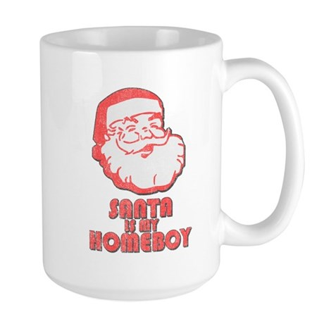 Santa Is My Homeboy Large Mug