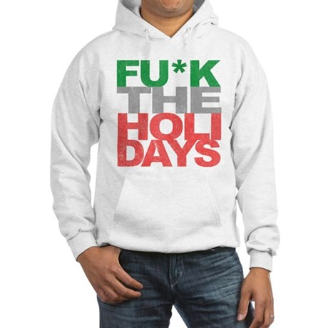Fu*k The Holidays Hooded Sweatshirt