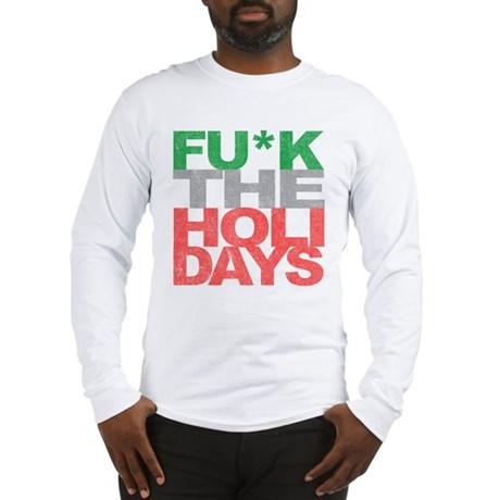 Fu*k The Holidays Long Sleeve T-Shirt