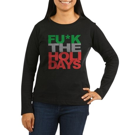 Fu*k The Holidays Womens Long Sleeve T-Shirt