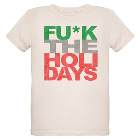 Fu*k The Holidays Organic Kids T-Shirt