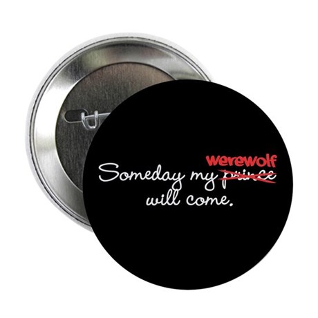Someday My Werewolf 2.25&quot; Button