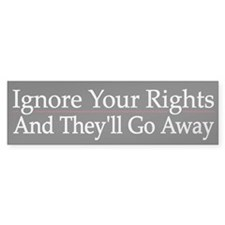 Ignore Your Rights - Bumper Stickers