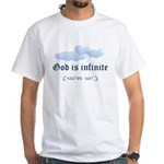 God is infinite. You're not White T-Shirt