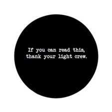 "If you can read this, thank your light crew 3.5"" B"