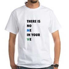 There is no me in your we Shirt