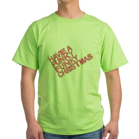 Have a Funky Funky Christmas Green T-Shirt