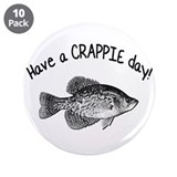 "Have a Crappie Day 3.5"" Button (10 pack)"