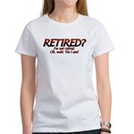 I'm Not Retired Women's T-Shirt