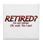I'm Not Retired Tile Coaster