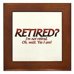 I'm Not Retired Framed Tile