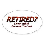 I'm Not Retired Oval Sticker
