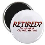I'm Not Retired Magnet