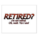 I'm Not Retired Small Poster