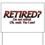 I'm Not Retired Yard Sign