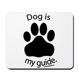 Dog is my Guide Mousepad