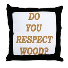 do you respect wood ? Throw Pillow