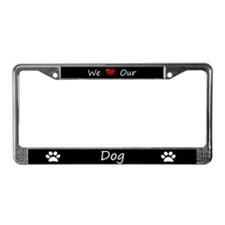 Black We Love Our Dog License Plate Frame