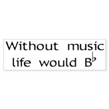 Without Music Life Would Be F Bumper Bumper Sticker