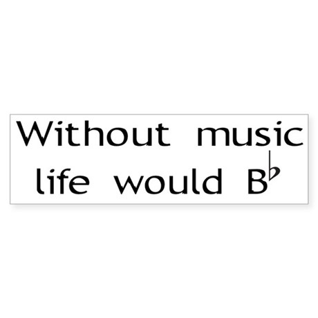 Without Music Life Would Be F Bumper Sticker