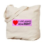 I Love Always Being RIGHT Tote Bag