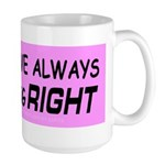 I Love Always Being RIGHT Large Mug