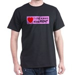 I Love Always Being RIGHT Black T-Shirt