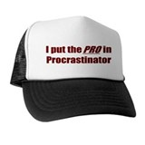 I put the PRO in Procrastinator Trucker Hat