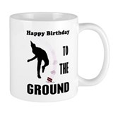 Happy Birthday To The Ground Coffee Mug