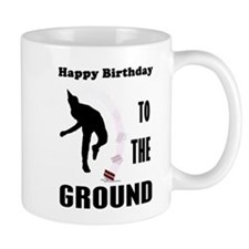 Happy Birthday To The Ground Mug