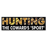 Hunters are cowards Bumper Sticker