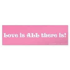 Love is All there is Bumper Sticker (10 pk)