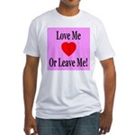 Love Me Or Leave Me Fitted T-Shirt