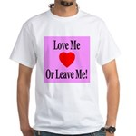 Love Me Or Leave Me White T-Shirt