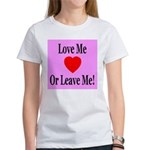 Love Me Or Leave Me Women's T-Shirt
