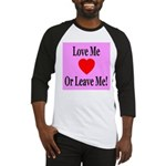 Love Me Or Leave Me Baseball Jersey