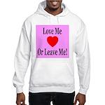 Love Me Or Leave Me Hooded Sweatshirt