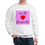 Love Me Or Leave Me Sweatshirt