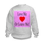 Love Me Or Leave Me Kids Sweatshirt